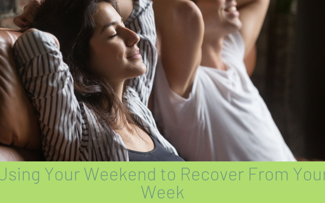 Using Your Weekend to Recover from Your Week